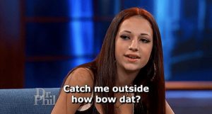 "One of many coronavirus memes currently popular features social media star Bhad Bhabie and her catch phrase ""Cash me outside how bow dat?"" and makes a joke about how Californians are not social distancing even though Governor Gavin Newsom requires it. Teenagers are using memes and other forms of humorous content to cope with stress and fear about the COVID-19 crisis."